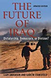 Stansfield, Gareth R. V.: The Future of Iraq: Dictatorship, Democracy or Division?