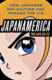 Kelts, Roland: Japanamerica: How Japanese Pop Culture Has Invaded the U.S.