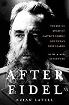 After Fidel: The Inside Story of Castro's…