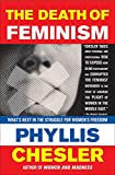 Chesler, Phyllis: The Death of Feminism: What's Next in the Struggle for Women's Freedom