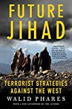Phares, Walid: Future Jihad: Terrorist Strategies Against America