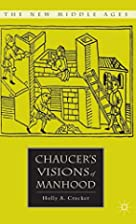 Chaucer's Visions of Manhood by Holly A.…