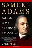 Puls, Mark: Samuel Adams: Father of the American Revolution