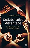 Lank, Elizabeth: Collaborative Advantage: How Organisations Win by Working Together