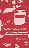 Carlton, David: The West's Road to 9/11: Resisting, Appeasing and Encouraging Terrorism since 1970