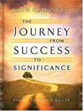 Maxwell, John C.: The Journey from Success to Significance