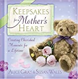 Gray, Alice: Keepsakes for a Mother's Heart: Creating Cherished Moments for a Lifetime