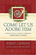 Come Let Us Adore Him: Stories Behind the…