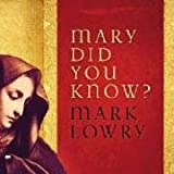 Lowry, Mark: Mary, Did You Know?