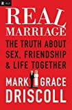Driscoll, Mark: Real Marriage (International Edition): The Truth About Sex, Friendship, and Life Together