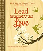 Lead. Serve. Love.: 100 Three-Word Ways to…