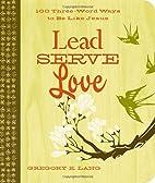 Lead. Serve. Love.: 100 Three-Word Ways to…