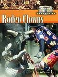 Kupperberg, Paul: Rodeo Clowns (World of Rodeo)
