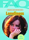 Greenberger, Robert: Frequently Asked Questions About Loneliness (Faq: Teen Life)