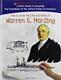 Parker, Lewis K.: How to Draw the Life and Times of Warren G. Harding (Kid's Guide to Drawing the Presidents of the United States of America)