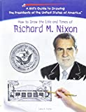 Parker, Lewis K.: How to Draw the Life and Times of Richard M. Nixon (Kid's Guide to Drawing the Presidents of the United States of America)