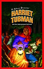 Harriet Tubman and the Underground Railroad…