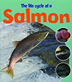 The Life Cycle of a Salmon (Learning About…