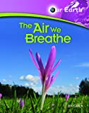 Green, Jen: The Air We Breathe (Our Earth)
