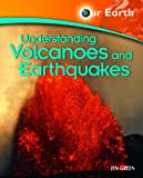 Green, Jen: Understanding Volcanoes and Earthquakes (Our Earth)