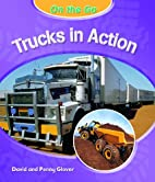Trucks in Action (On the Go) by David Glover