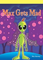 Max Gets Mad by Max Haladay