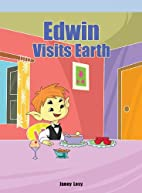 Edwin Visits Earth by Janey Levy