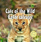 Cats of the wild = Gatos salvajes by Alice…