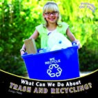 What Can We Do About Trash and Recycling?…
