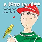 A bird for you : caring for your bird (Pet…