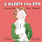 A Rabbit for You: Caring for Your Rabbit…