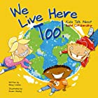 We Live Here Too!: Kids Talk About Good…