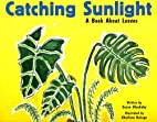 Catching Sunlight: A Book About Leaves by…