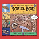 Bailey, Jacqui: Monster Bones: The Story of a Dinosaur Fossil