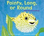 Pointy, Long, Or Round: A Book About Animal…