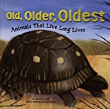Dahl, Michael: Old, Older, Oldest: Animals That Live Long Lives