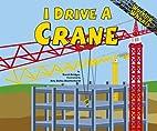 I Drive a Crane (Working Wheels) by PhD…
