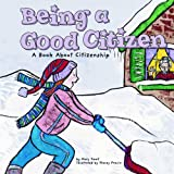 Small, Mary: Being a Good Citizen: A Book About Citizenship (Way to Be!)