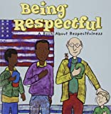 Small, Mary: Being Respectful: A Book About Respectfulness (Way to Be!)