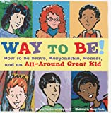 Donahue, Jill Lynn: Way to Be!: How to Be Brave, Responsible, Honest, and an All-Around Great Kid