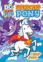 Superpowered Pony (DC Super-Pets) by Sarah…