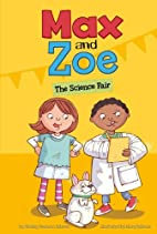 Max and Zoe: The Science Fair by Shelley…