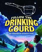 Follow the Drinking Gourd: An Underground…