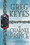 Keyes, Greg: The Charnel Prince (Kingdoms of Thorn & Bone)