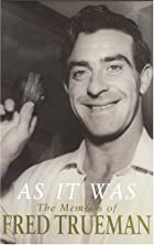 As It Was: The Memoirs by Fred Trueman