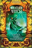 Cecilia Dart-Thornton: Weatherwitch: Book Three of The Crowthistle Chronicles