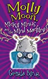 Byng, Georgia: Molly Moon, Micky Minus and the Mind Machine