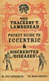 VanderMeer, Jeff: The Thackery T. Lambshead Pocket Guide to Eccentric and Discredited Diseases