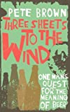 Brown, Pete: Three Sheets to the Wind