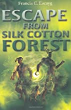 Escape from Silk Cotton Forest by Francis C.…